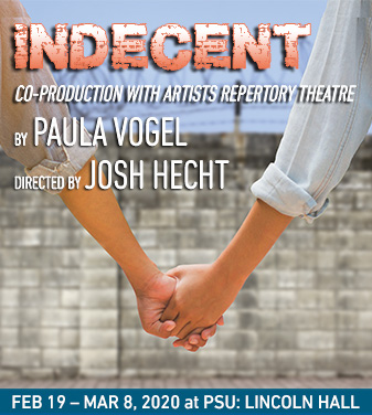 INDECENT By Paula Vogel February 18 - March 12, 2020 at PSU: LINCOLN HALL A co-production with Artists Repertory Theatre, in association with Portland State University