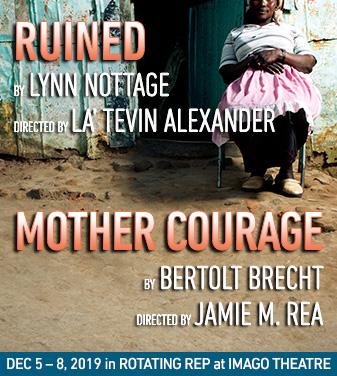 RUINED by Lynn Nottage and MOTHER COURAGE by Berthold Brecht